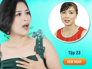 Tập 23: Mẹ một con Quảng Ninh khiến Nguyệt thảo mai