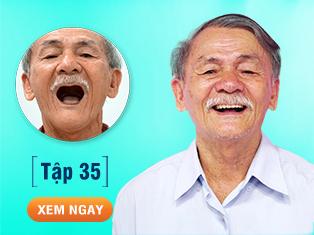 Tập 35: Cựu chiến binh U70 cải thiện ăn nhai nhờ cấy ghép răng toàn hàm.